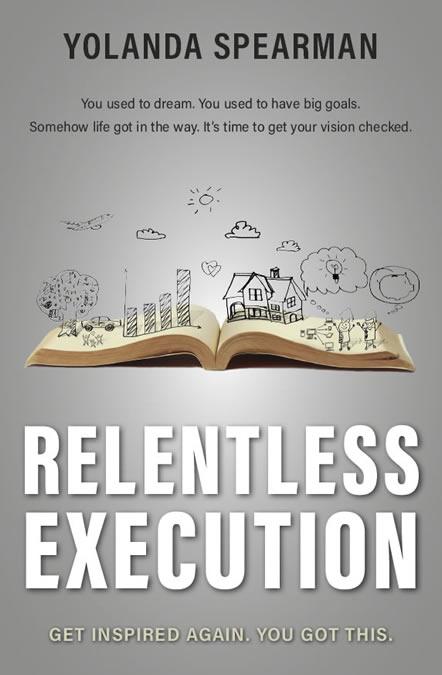 Relentless Execution by Yolanda Spearman